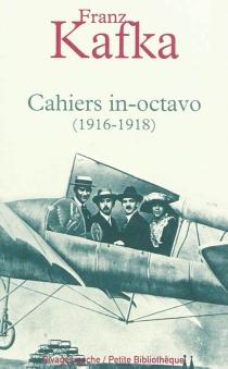 Cahiers in-octavo : 1916-1918 - FranzKafka