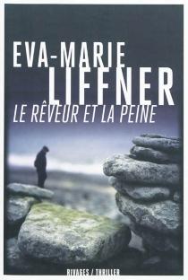 Le rêveur et la peine - Eva-MarieLiffner