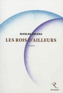 Les rois d'ailleurs - NicolasDeleau
