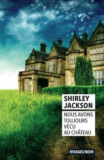 Nous avons toujours vécu au château - ShirleyJackson