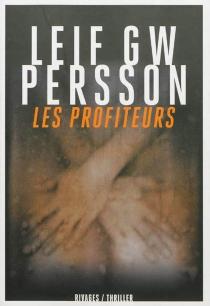 Les profiteurs : un roman sur un crime - Leif G.W.Persson