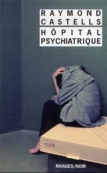 Hôpital psychiatrique - RaymondCastells