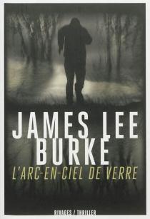 L'arc-en-ciel de verre - James LeeBurke