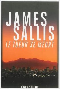 Le tueur se meurt - JamesSallis