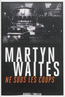 Né sous les coups - MartynWaites