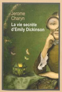 La vie secrète d'Emily Dickinson - JeromeCharyn