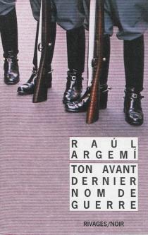 Ton avant-dernier nom de guerre - RaúlArgemí