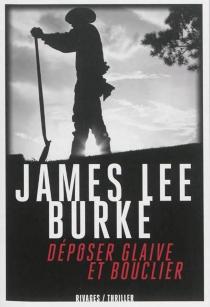 Déposer glaive et bouclier - James LeeBurke