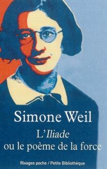 L'Iliade ou Le poème de la force : et autres essais sur la guerre - SimoneWeil