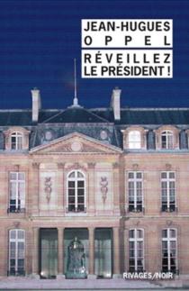 Réveillez le Président ! - Jean-HuguesOppel