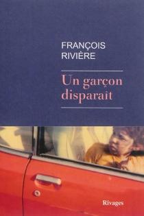 Un garçon disparaît - FrançoisRivière