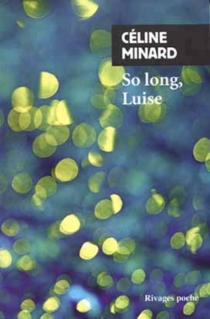 So long, Luise - Céline Minard