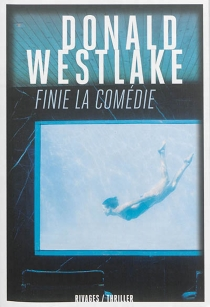 Finie la comédie - Donald E.Westlake