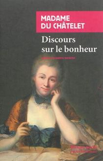 Discours sur le bonheur - Gabrielle Emilie Le Tonnelier de BreteuilDu Châtelet