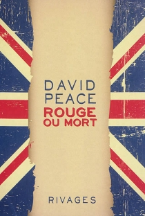 Rouge ou mort - David Peace