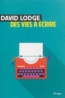 Des vies à écrire - David Lodge