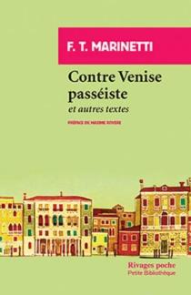 Contre Venise passéiste : et autres textes - Filippo TommasoMarinetti
