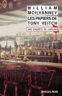 Les papiers de Tony Veitch : une enquête de Laidlaw - William McIlvanney