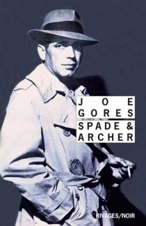 Spade et Archer : une histoire avant l'histoire du... Faucon maltais de Dashiell Hammett - JoeGores