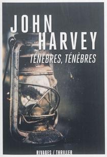 Ténèbres, ténèbres - JohnHarvey