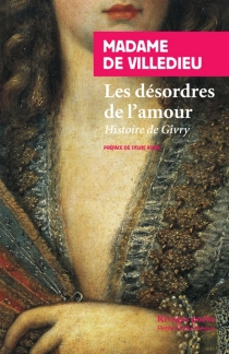 Les désordres de l'amour : Histoire de Givry - Marie-Catherine-Hortense deVilledieu