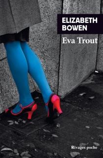 Eva Trout ou Scènes changeantes - ElizabethBowen