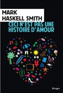 Ceci n'est pas une histoire d'amour - Mark HaskellSmith