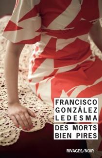 Des morts bien pires - FranciscoGonzalez Ledesma