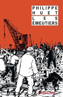 Les émeutiers - PhilippeHuet