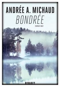 Bondrée : roman noir - Andrée A.Michaud