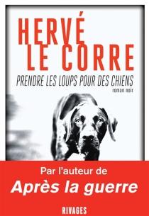 Prendre les loups pour des chiens - HervéLe Corre