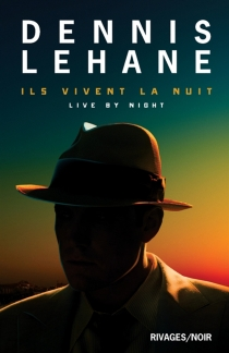 Ils vivent la nuit| Live by night - Dennis Lehane