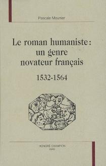 Le roman humaniste : un genre novateur français, 1532-1564 - PascaleMounier