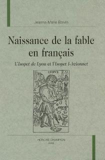 Naissance de la fable en français : l'Isopet de Lyon et l'Isopet I-Avionnet - Jeanne-MarieBoivin