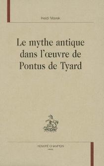 Le mythe antique dans l'oeuvre de Pontus de Tyard - HeidiMarek