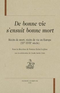 De bonne vie s'ensuit bonne mort : récits de mort, récits de vie en Europe (XVe-XVIIe siècle) -