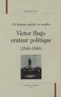 Victor Hugo orateur politique (1846-1880) : un homme parlait au monde : études des discours politiques prononcés de 1846 à 1880 - MariekeStein