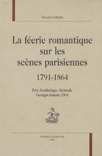 La féerie romantique sur les scènes parisiennes : 1791-1864 - RoxaneMartin
