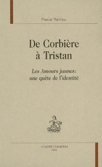 De Corbière à Tristan : Les amours jaunes, une quête de l'identité - PascalRannou