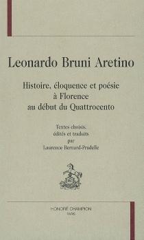 Leonardo Bruni Aretino : histoire, éloquence et poésie à Florence au début du quattrocento - LeonardoBruni
