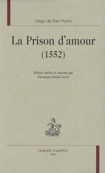 La prison d'amour : 1552 - Diego deSan Pedro