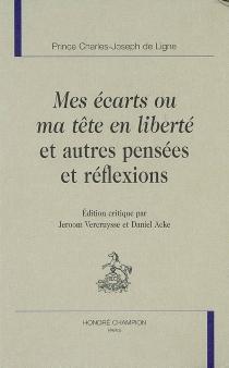 Mes écarts ou Ma tête en liberté : et autres pensées et réflexions - Charles Joseph deLigne