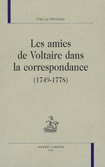 Les amies de Voltaire dans la correspondance : 1749-1778 - PatriciaMénissier