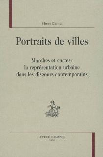 Portraits de villes : marches et cartes : la représentation urbaine dans les discours contemporains - HenriGarric