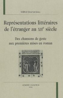 Représentations littéraires de l'étranger au XIIe siècle : des chansons de geste aux premières mises en roman - WilfridBesnardeau