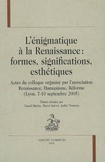 L'énigmatique à la Renaissance : formes, significations, esthétiques : actes du colloque -