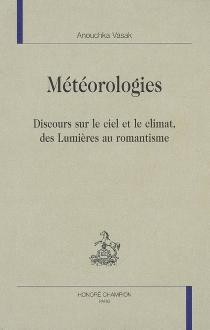 Météorologies : discours sur le ciel et le climat, des Lumières au romantisme - AnouchkaVasak