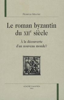 Le roman byzantin du XIIe siècle : à la découverte d'un nouveau monde ? - FlorenceMeunier