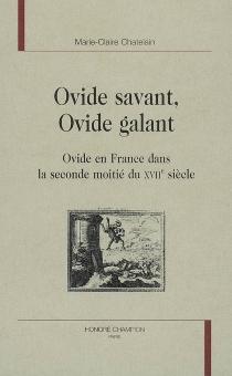 Ovide savant, Ovide galant : Ovide en France dans la seconde moitié du XVIIe siècle - Marie-ClaireChatelain