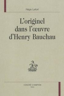 L'originel dans l'oeuvre d'Henry Bauchau - RégisLefort